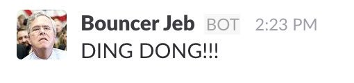 "An automated Slack message of ""Bouncer Jeb Bush"" saying ""DING DONG!!!"""